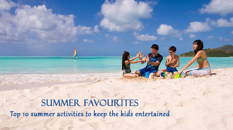 Summer Favourites: Top 10 summer activities to keep the kids entertained