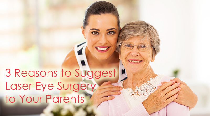 3 Reasons to Suggest Laser Eye Surgery to Your Parents