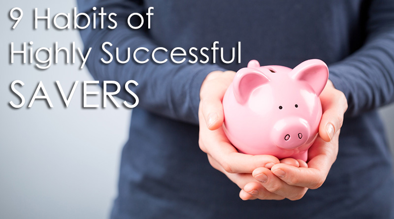 9 Habits of Highly Successful Savers