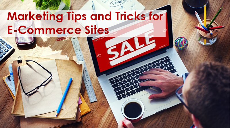 Marketing Tips and Tricks for E-Commerce Sites