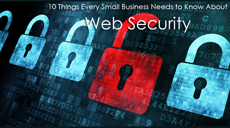 10 Things Every Small Business Needs to Know About Web Security