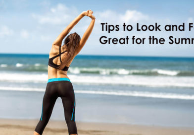 Tips to Look and Feel Great for the Summer