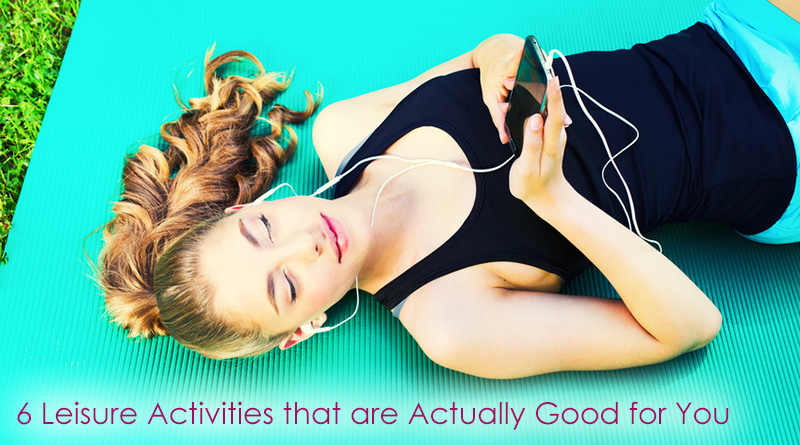 6 Leisure Activities that are Actually Good for You