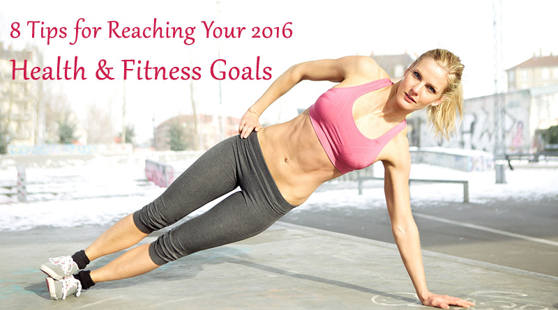 8 Tips for Reaching Your 2016 Health and Fitness Goals