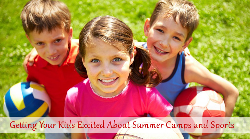 Getting Your Kids Excited About Summer Camps and Sports