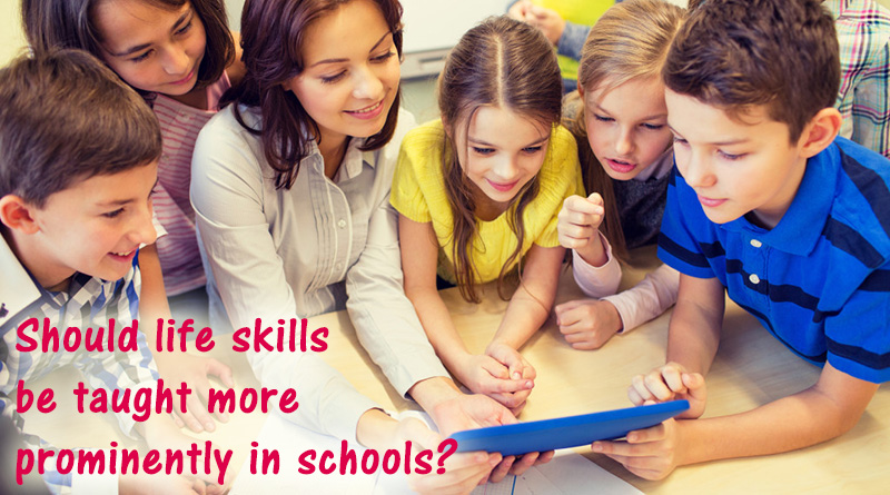 Should life skills be taught more prominently in schools?