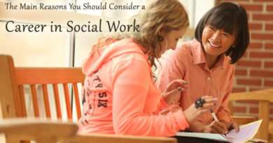 The Main Reasons You Should Consider a Career in Social Work