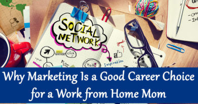 Why Marketing Is a Good Career Choice for a Work from Home Mom