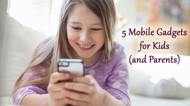 5 Mobile Gadgets for Kids (and Parents)