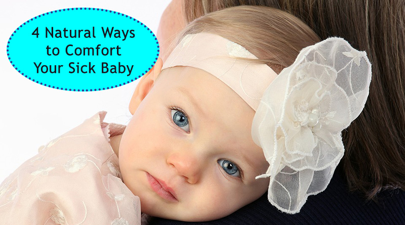 4 Natural Ways To Comfort Your Sick Baby