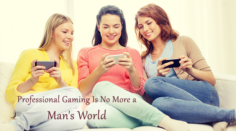 Professional Gaming Is No More a Man's World