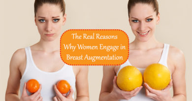 The Real Reasons Why Women Engage in Breast Augmentation