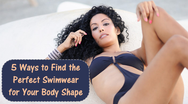 5 Ways to Find the Perfect Swimwear for Your Body Shape