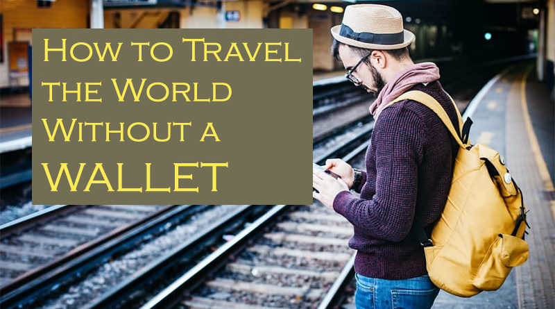 How to Travel the World Without a Wallet