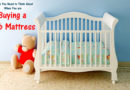 Things You Need to Think About When You are Buying a Crib Mattress
