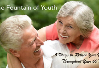 The Fountain of Youth – 5 Ways to Retain Your Vigor Throughout Your 60's