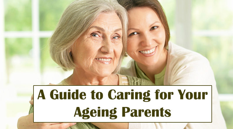 A Guide to Caring for Your Ageing Parents