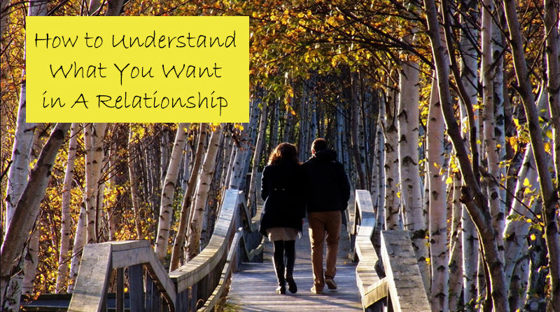 How to Understand What You Want In A Relationship