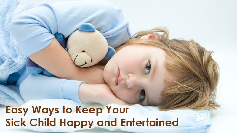 Easy Ways to Keep Your Sick Child Happy and Entertained