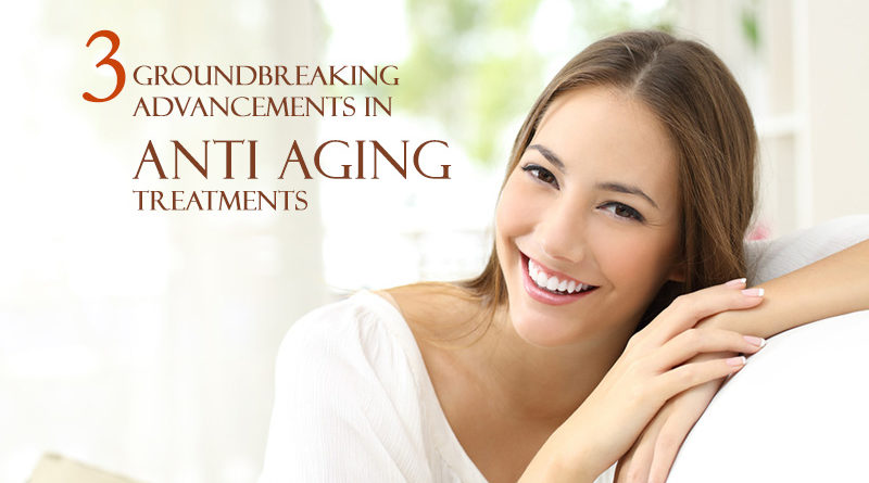 3 Groundbreaking Advancements in Anti Aging Treatments