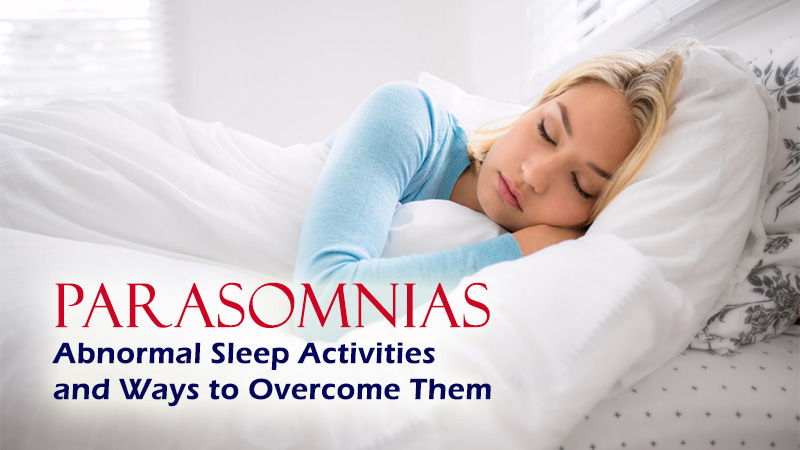 Parasomnias: Abnormal Sleep Activities and Ways to Overcome Them