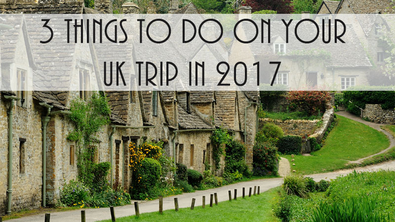 3 Things to do on Your UK Trip in 2017