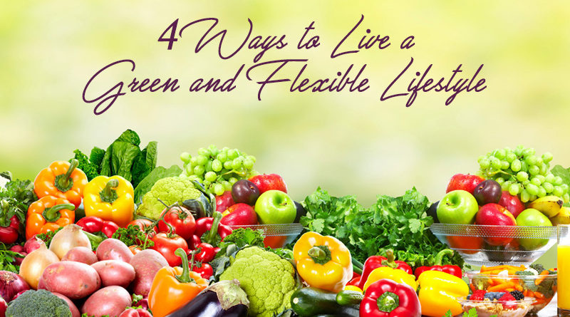 4 Ways to Live a Green and Flexible Lifestyle