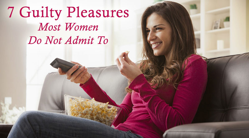 7 Guilty Pleasures Most Women Do Not Admit To