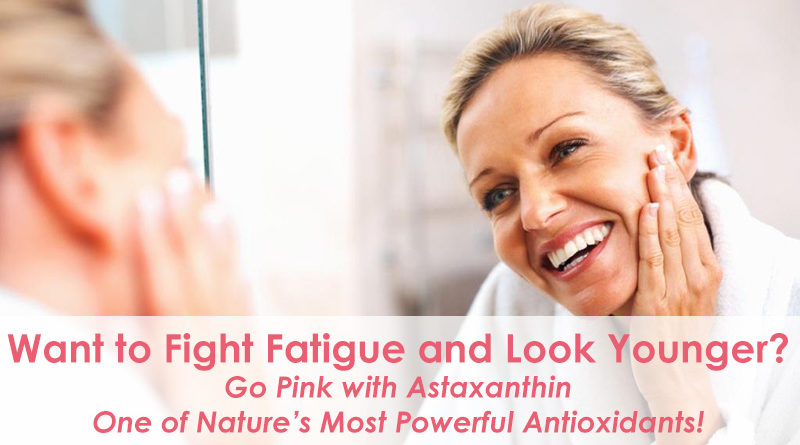 Want to Fight Fatigue and Look Younger? Go Pink with Astaxanthin: One of Nature's Most Powerful Antioxidants!