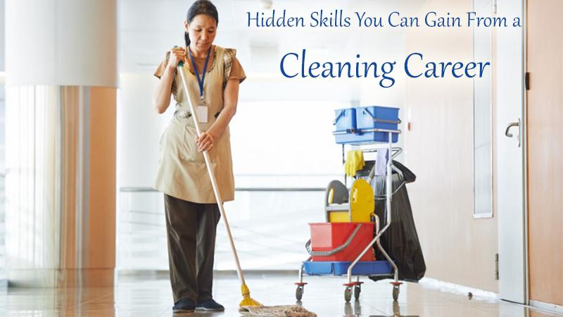 Hidden Skills You Can Gain From a Cleaning Career