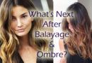 What's Next to Follow After Balayage and Ombre?