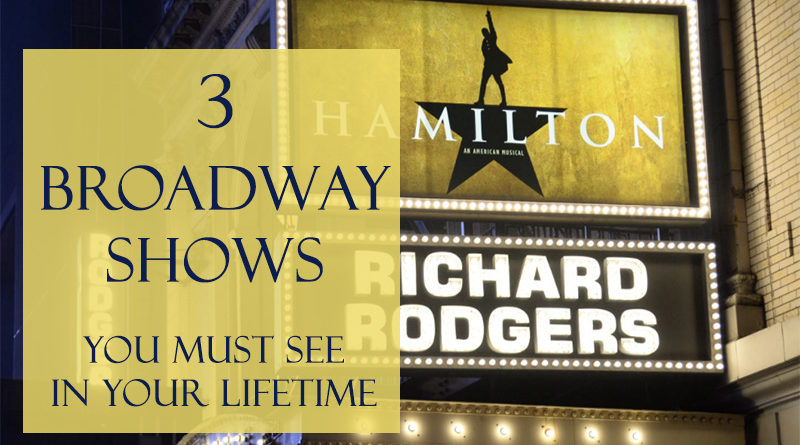 3 Broadway Shows You Must See In Your Lifetime