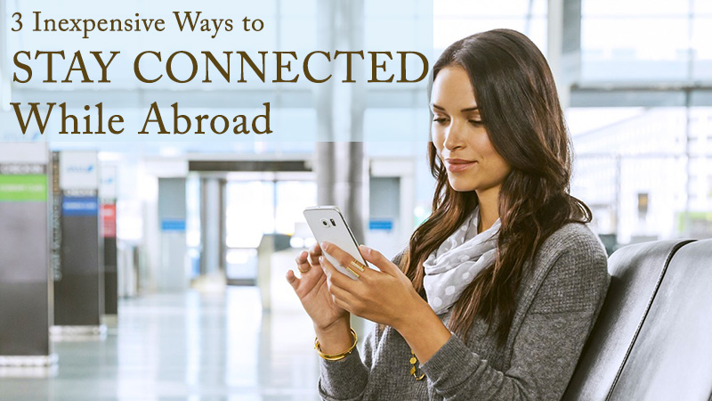 3 Inexpensive Ways to Stay Connected While Abroad