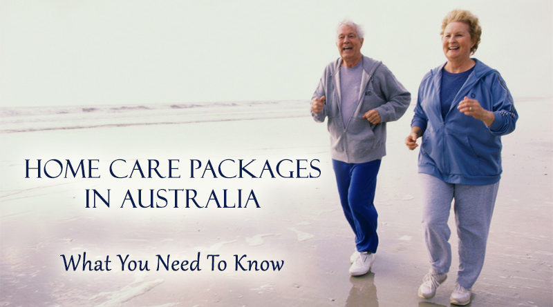 Home Care Packages In Australia - What You Need To Know