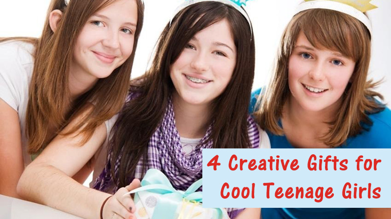 4 Creative Gifts for Cool Teenage Girls