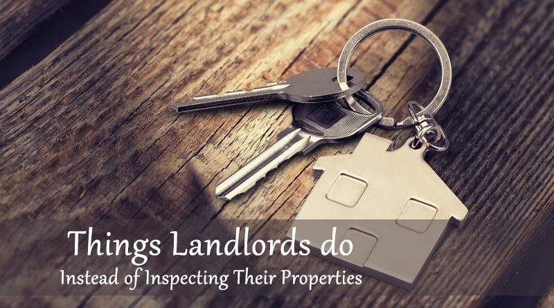 Things Landlords do Instead of Inspecting Their Properties