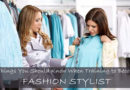 Cosmetic Creativity - 7 Things You Should Know When Training to Become a Fashion Stylist