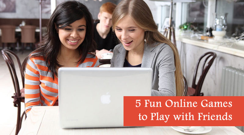 5 Fun Online Games to Play with Friends