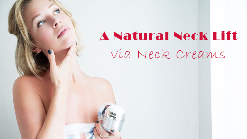 A Natural Neck Lift via Neck Creams