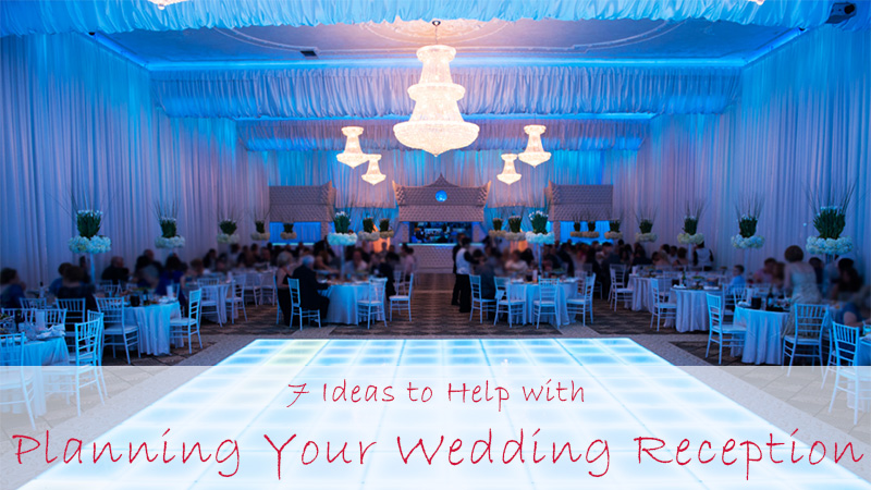 7 Ideas to Help with Planning Your Wedding Reception