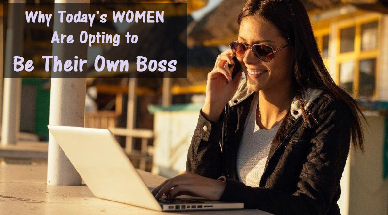 Why Today's Women Are Opting to be Their Own Boss