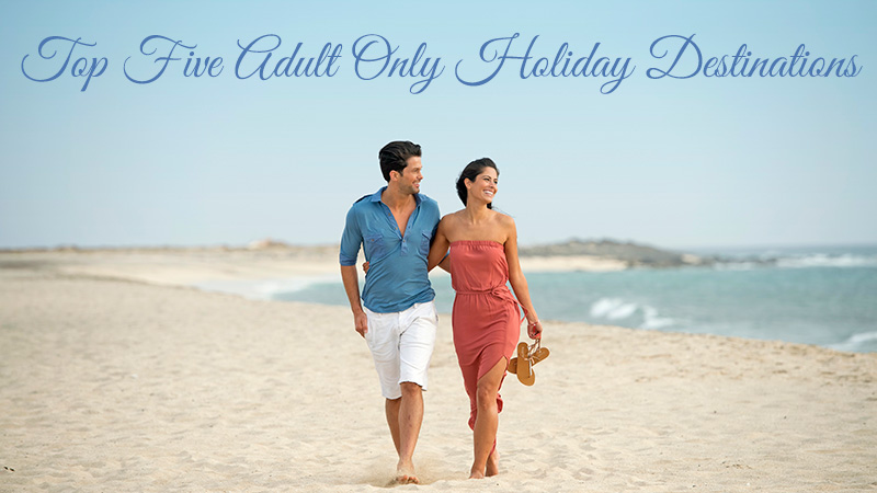 Top Five Adult Only Holiday Destinations
