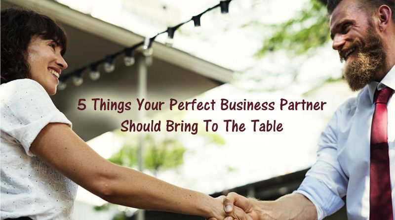 5 Things Your Perfect Business Partner Should Bring To The Table