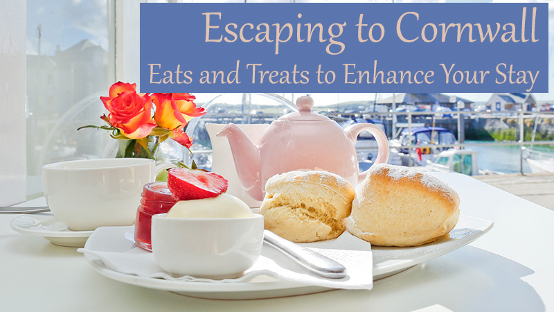 Escaping to Cornwall: Eats and Treats to Enhance Your Stay