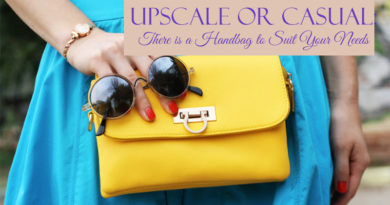 Upscale or Casual: There is a Handbag to Suit Your Needs