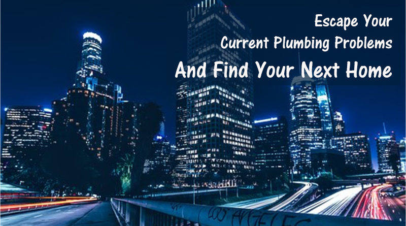 Escape Your Current Plumbing Problems And Find Your Next Home