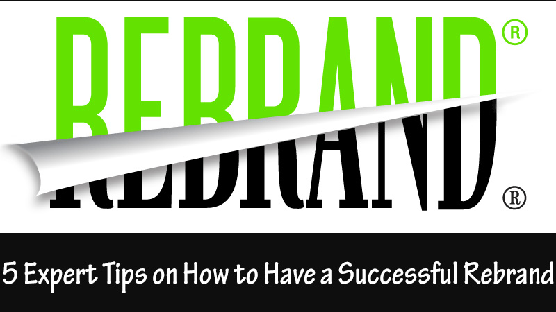 5 Expert Tips on How to Have a Successful Rebrand