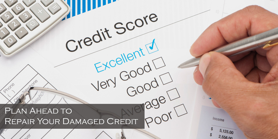 Plan Ahead to Repair Your Damaged Credit