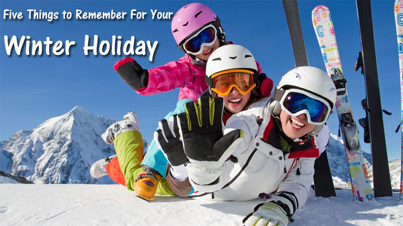 Five Things to Remember For Your Winter Holiday