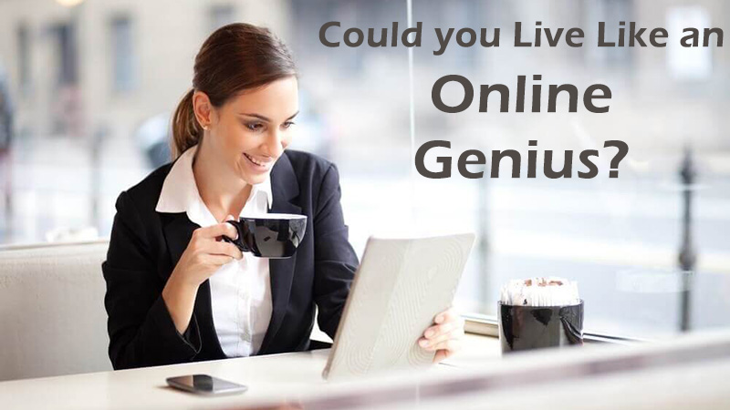 Could you Live Like an Online Genius?